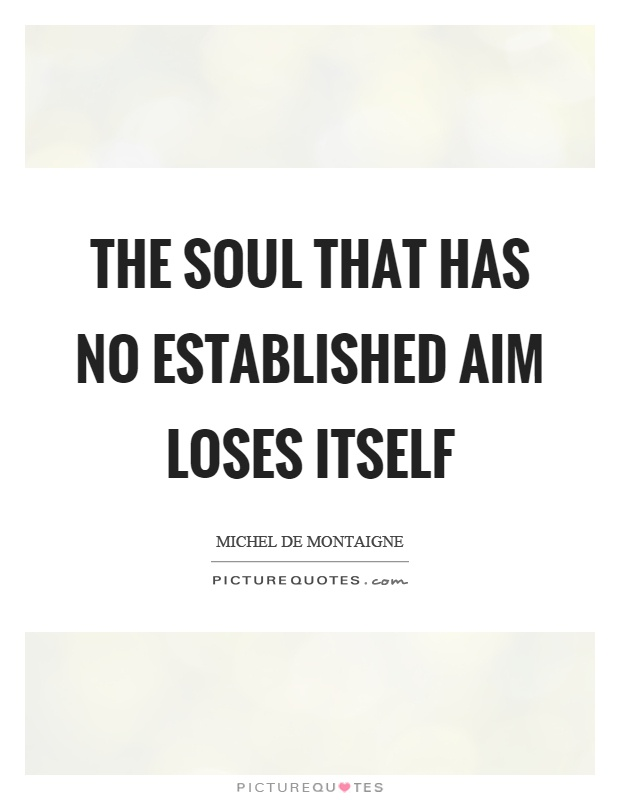The soul that has no established aim loses itself Picture Quote #1