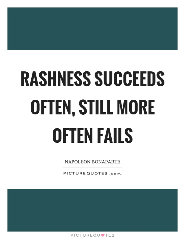 Rashness succeeds often, still more often fails Picture Quote #1