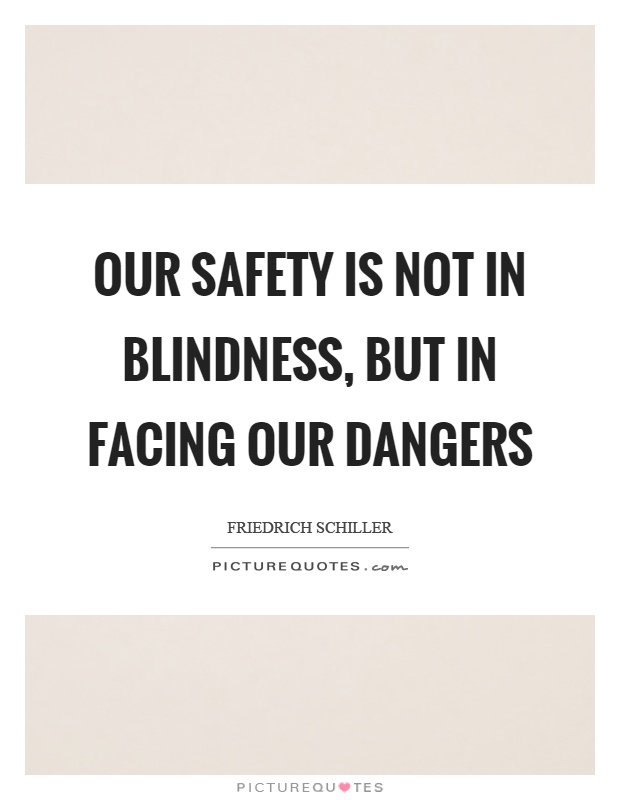 Our safety is not in blindness, but in facing our dangers Picture Quote #1