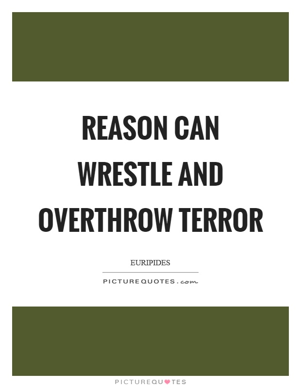 Reason can wrestle and overthrow terror Picture Quote #1