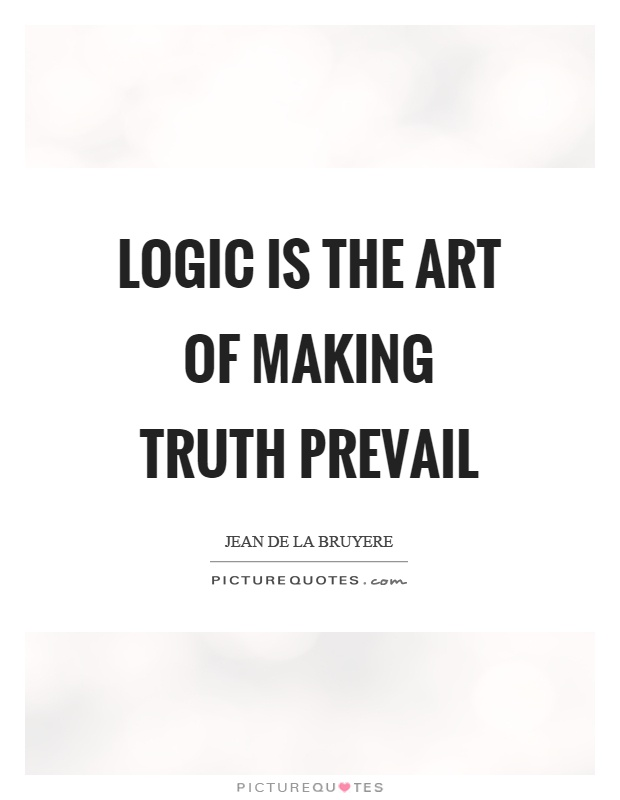 Logic is the art of making truth prevail Picture Quote #1