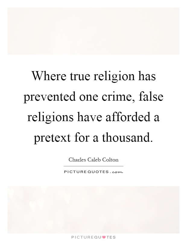 Where true religion has prevented one crime, false religions have afforded a pretext for a thousand Picture Quote #1