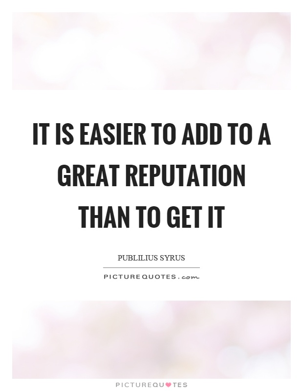 It is easier to add to a great reputation than to get it Picture Quote #1