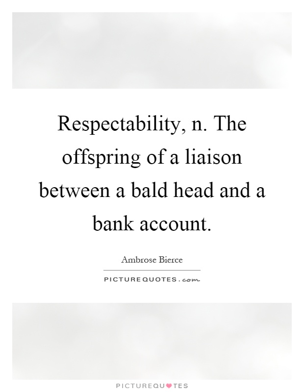 Respectability N The Offspring Of A Liaison Between A Bald