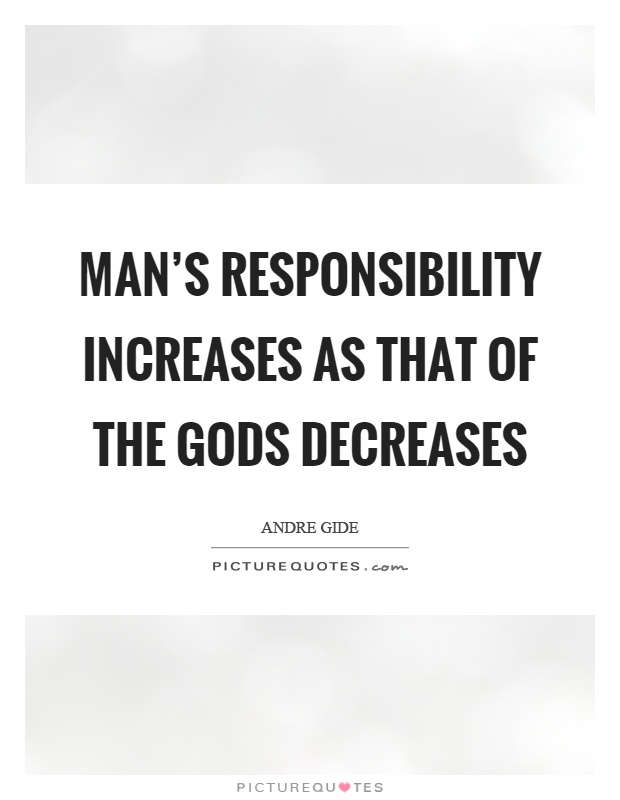 Man's responsibility increases as that of the gods decreases Picture Quote #1