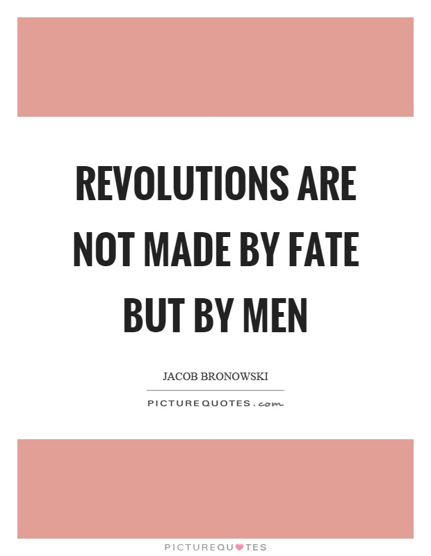 Revolutions are not made by fate but by men Picture Quote #1