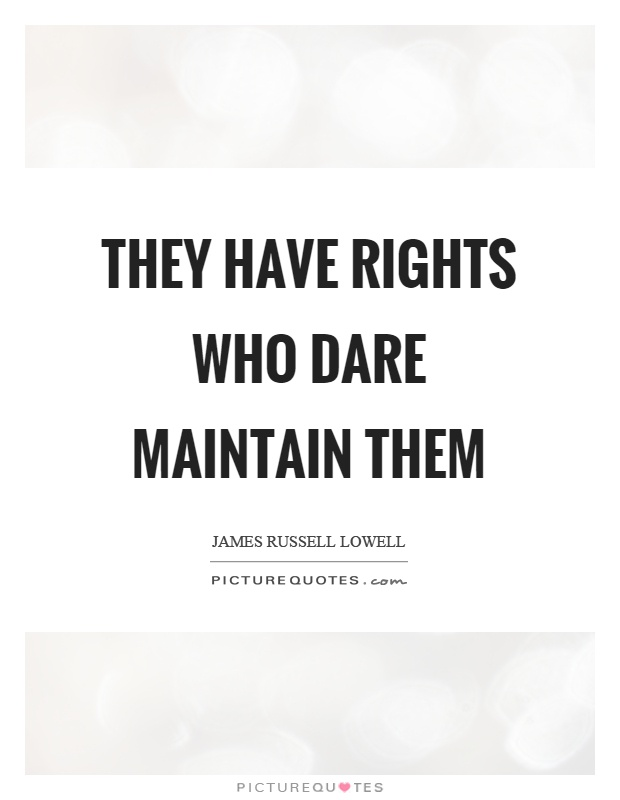 They have rights who dare maintain them Picture Quote #1