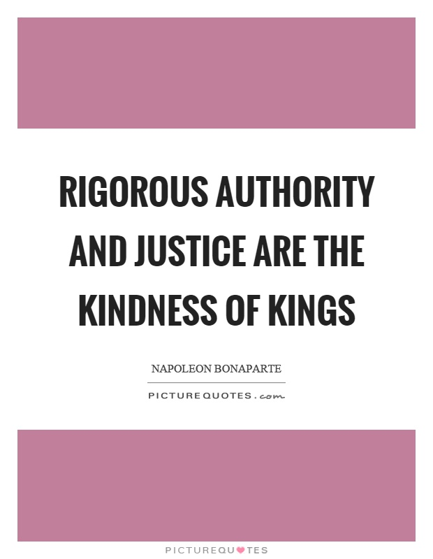 Rigorous authority and justice are the kindness of kings Picture Quote #1