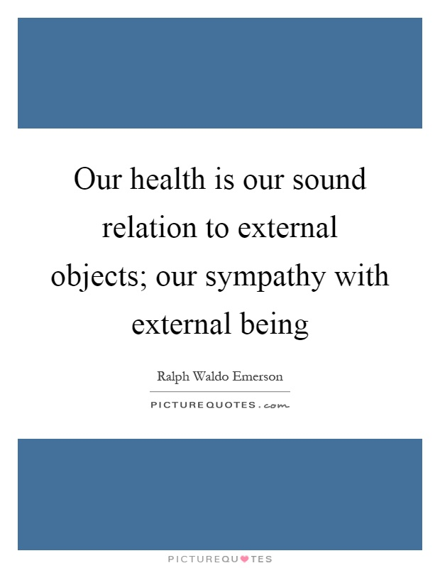 Our health is our sound relation to external objects; our sympathy with external being Picture Quote #1