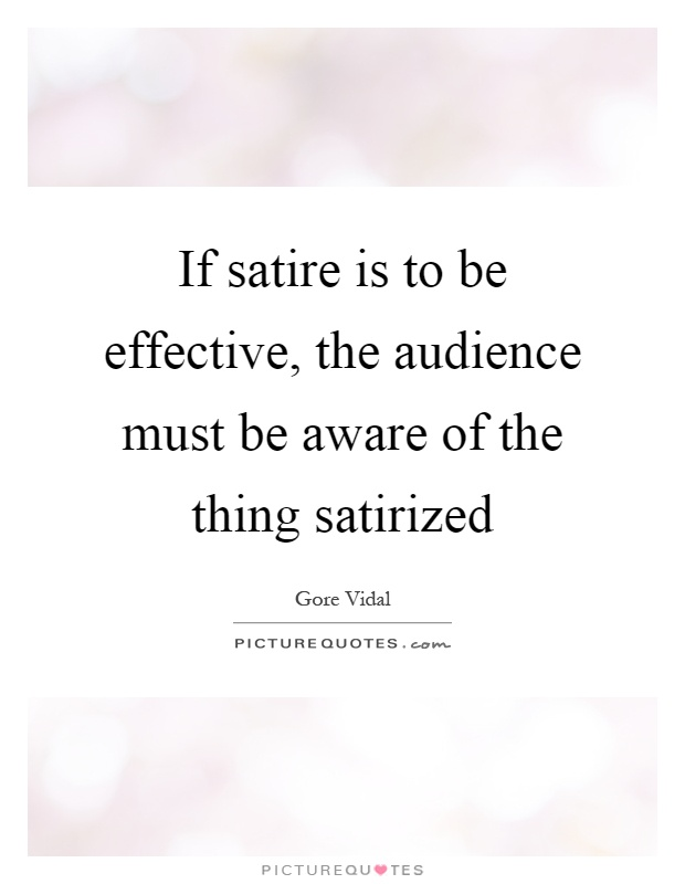 If Satire Is To Be Effective The Audience Must Be Aware