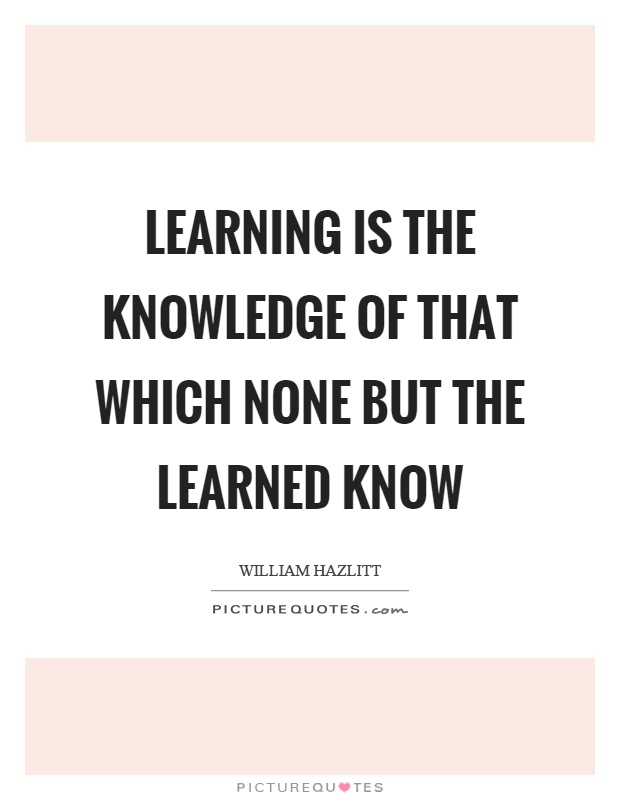 Learning is the knowledge of that which none but the learned know Picture Quote #1