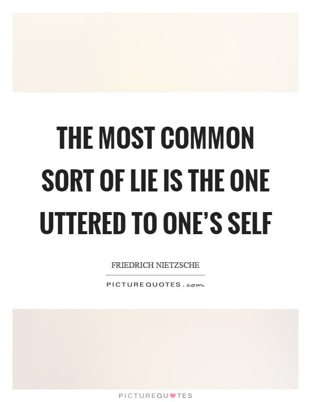 The most common sort of lie is the one uttered to one's self Picture Quote #1