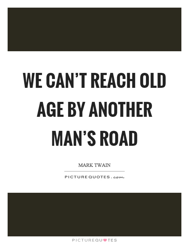 We can't reach old age by another man's road Picture Quote #1