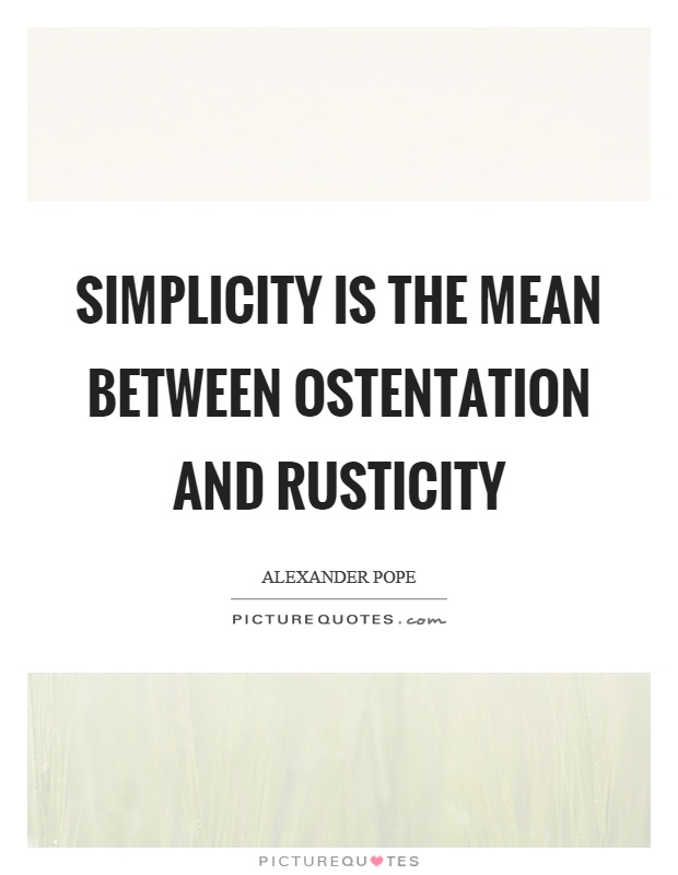 Simplicity is the mean between ostentation and rusticity Picture Quote #1