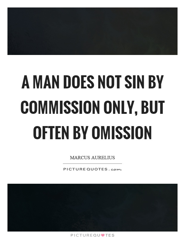 A man does not sin by commission only, but often by omission Picture Quote #1