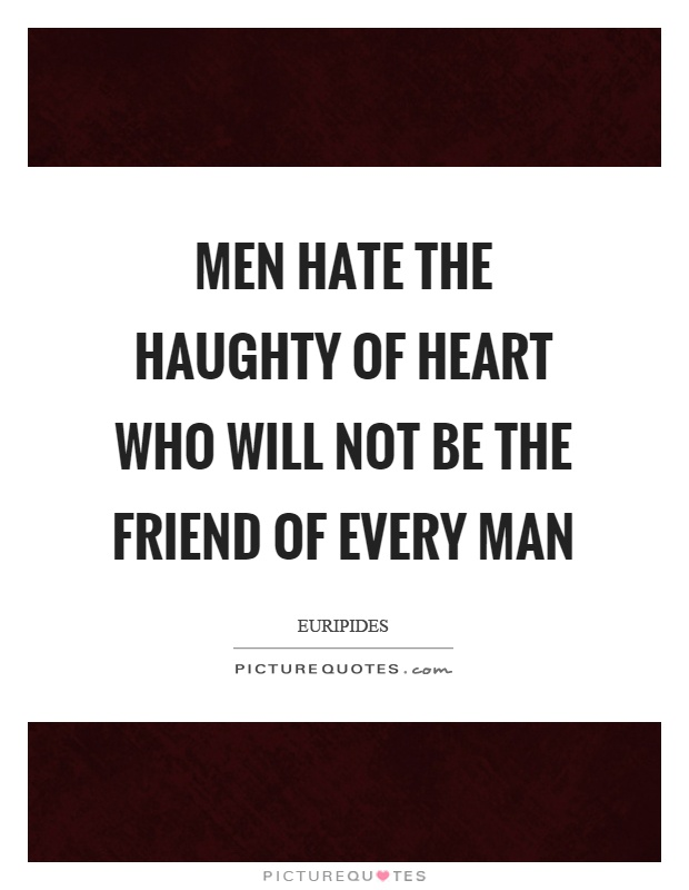 Men hate the haughty of heart who will not be the friend of every man Picture Quote #1