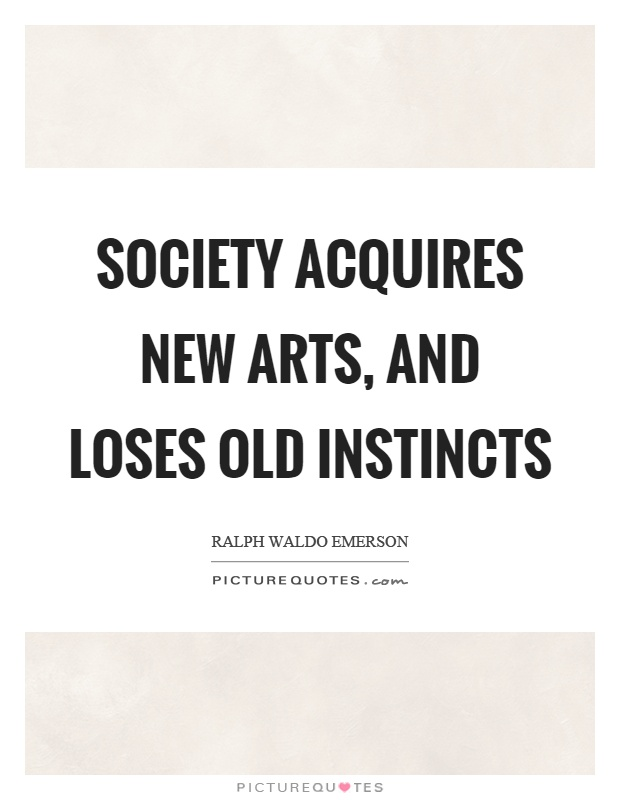 Society acquires new arts, and loses old instincts Picture Quote #1