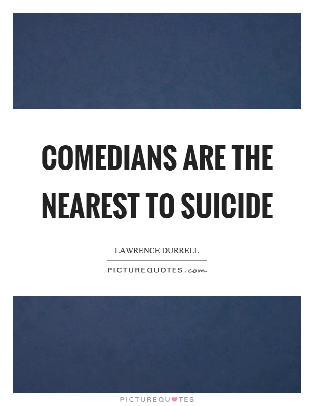 Comedians are the nearest to suicide Picture Quote #1