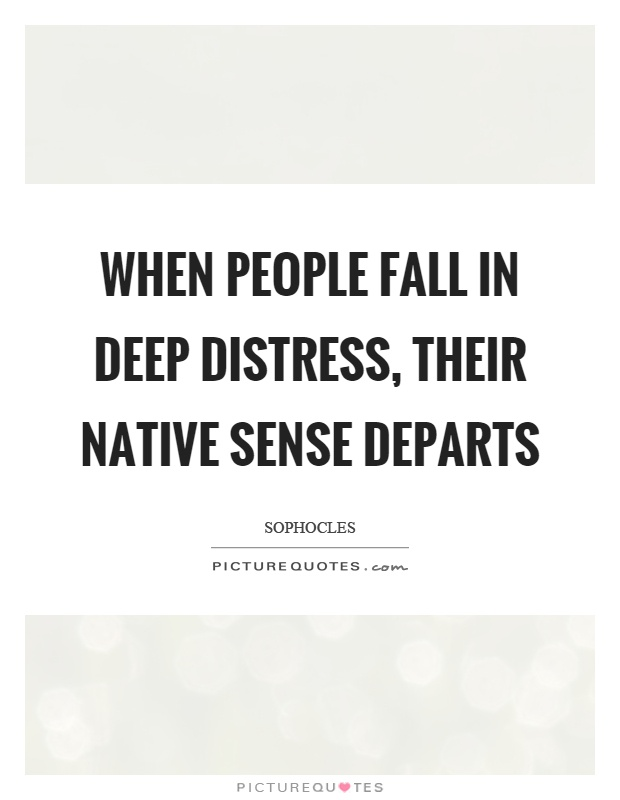 When people fall in deep distress, their native sense departs Picture Quote #1