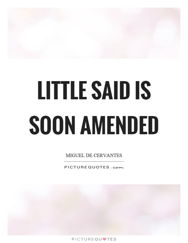 Little said is soon amended Picture Quote #1