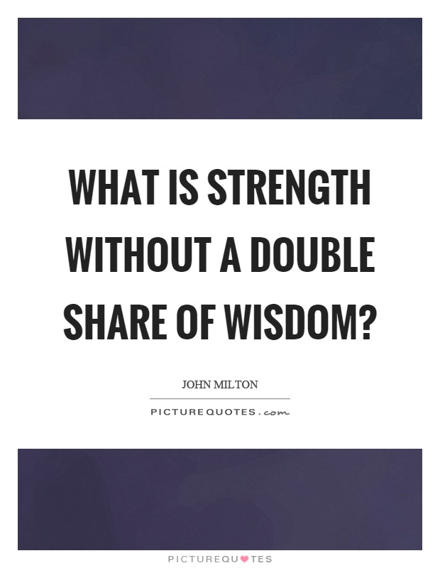What is strength without a double share of wisdom? Picture Quote #1