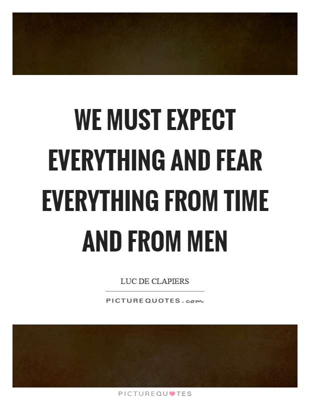 We must expect everything and fear everything from time and from men Picture Quote #1