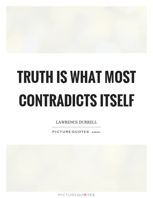 Truth is what most contradicts itself Picture Quote #1