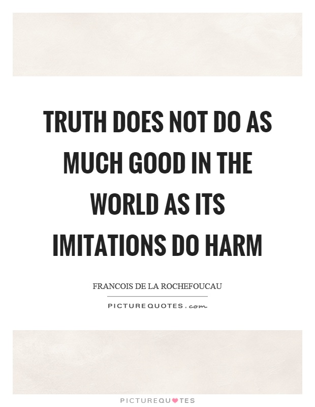 Truth does not do as much good in the world as its imitations do harm Picture Quote #1