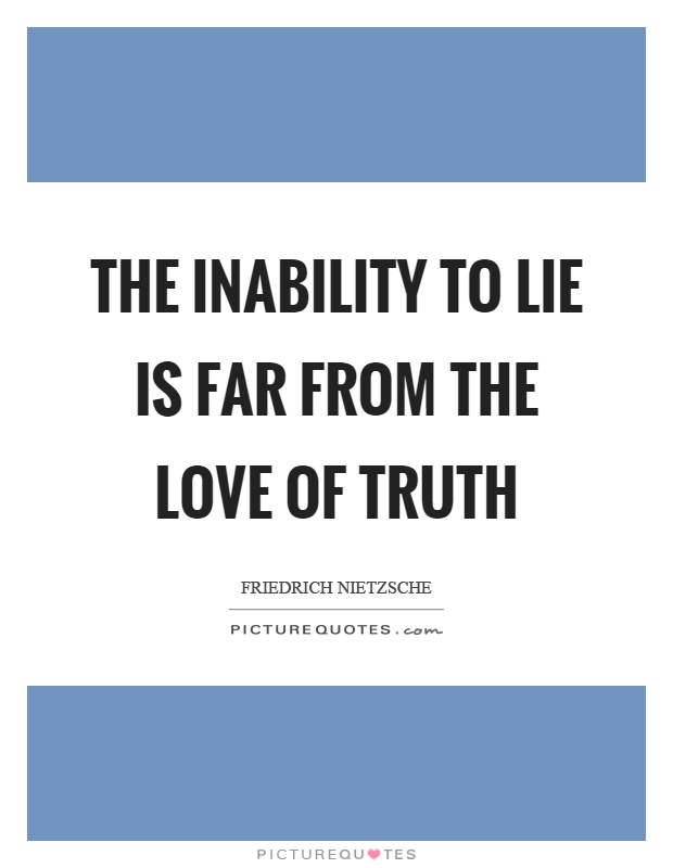 The inability to lie is far from the love of truth Picture Quote #1