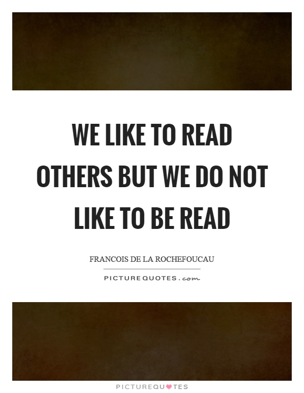 We like to read others but we do not like to be read Picture Quote #1