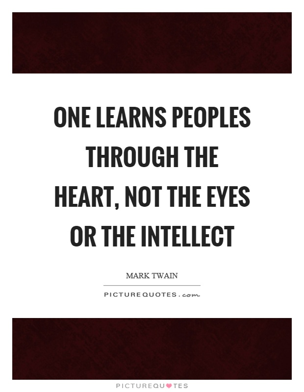 One learns peoples through the heart, not the eyes or the intellect Picture Quote #1