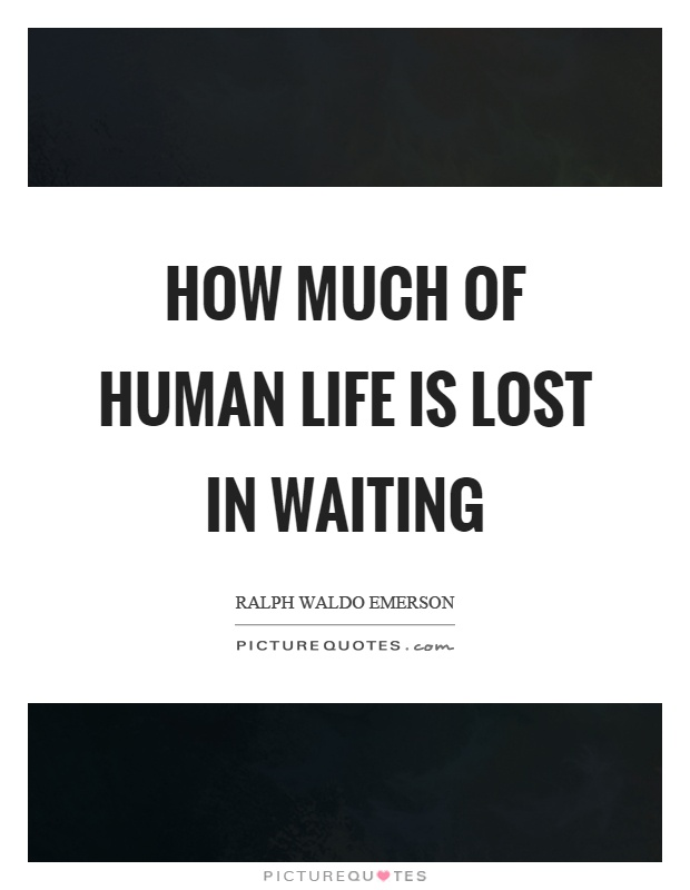 How much of human life is lost in waiting Picture Quote #1