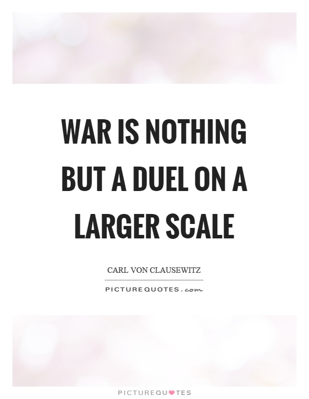 War is nothing but a duel on a larger scale Picture Quote #1