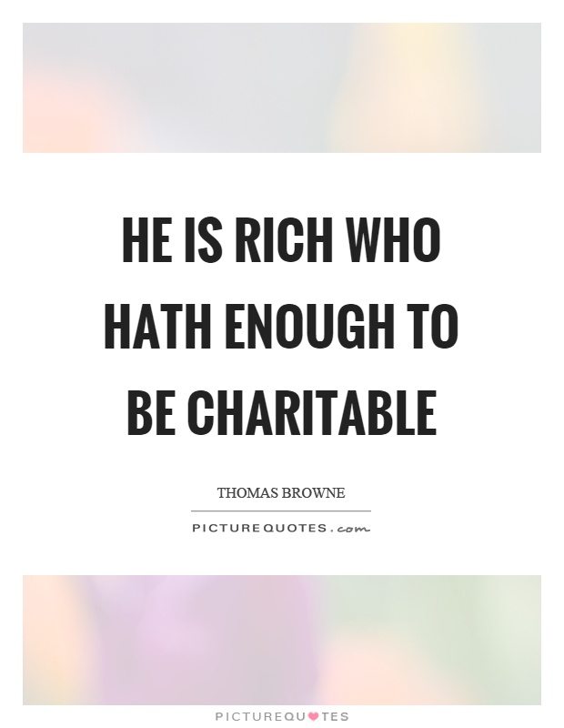 He is rich who hath enough to be charitable Picture Quote #1