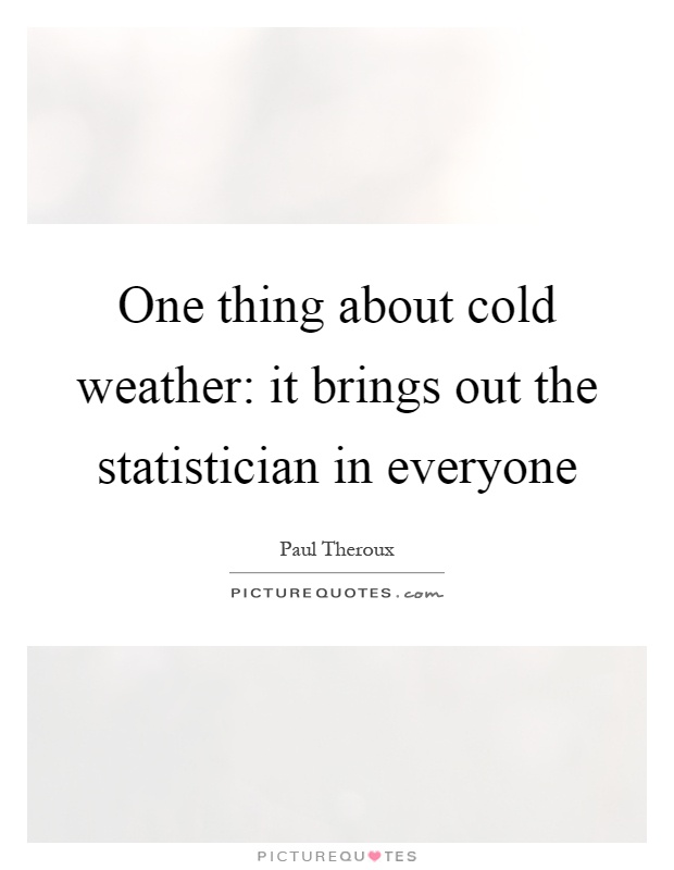 One thing about cold weather: it brings out the statistician ...