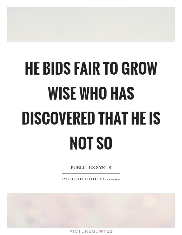 He bids fair to grow wise who has discovered that he is not so Picture Quote #1