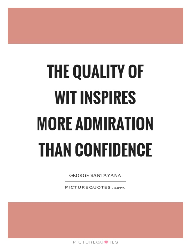 The quality of wit inspires more admiration than confidence Picture Quote #1