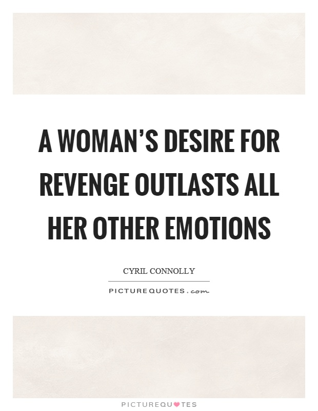 A woman's desire for revenge outlasts all her other emotions Picture Quote #1