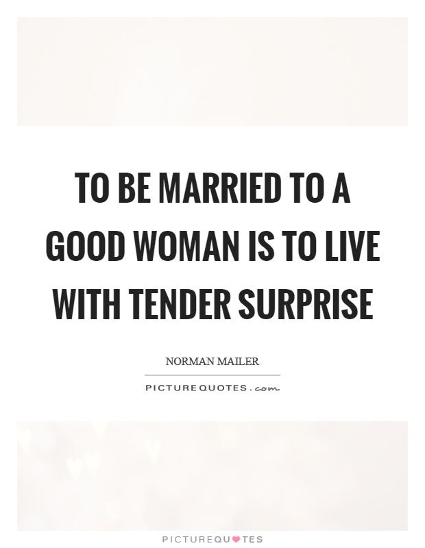 To be married to a good woman is to live with tender surprise Picture Quote #1