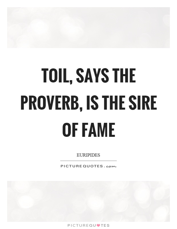 Toil, says the proverb, is the sire of fame Picture Quote #1