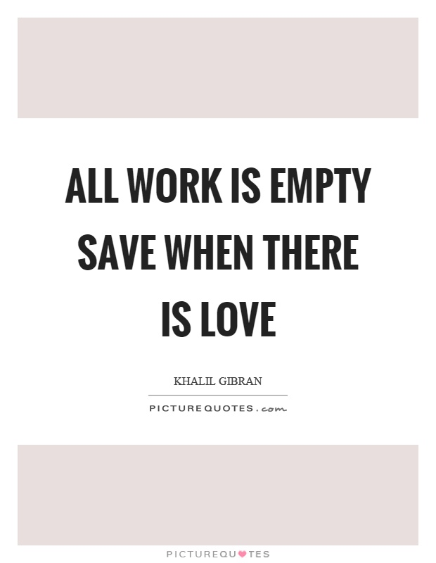 All work is empty save when there is love Picture Quote #1