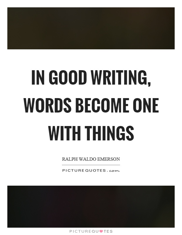 In good writing, words become one with things Picture Quote #1