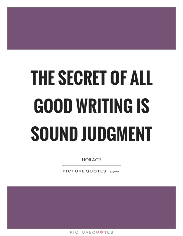 The secret of all good writing is sound judgment Picture Quote #1