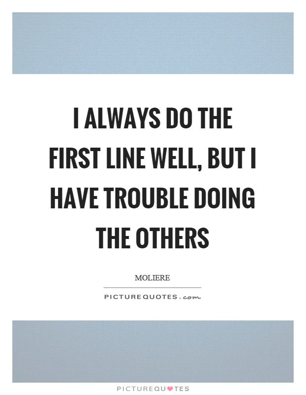 I always do the first line well, but I have trouble doing the others Picture Quote #1