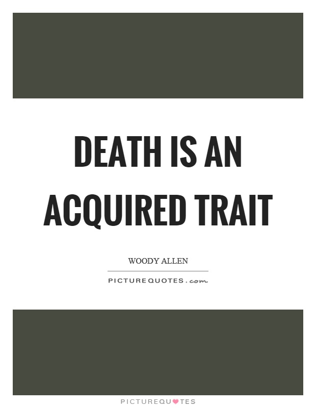Death is an acquired trait Picture Quote #1