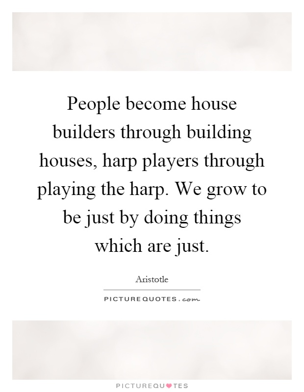 People Become House Builders Through Building Houses Harp