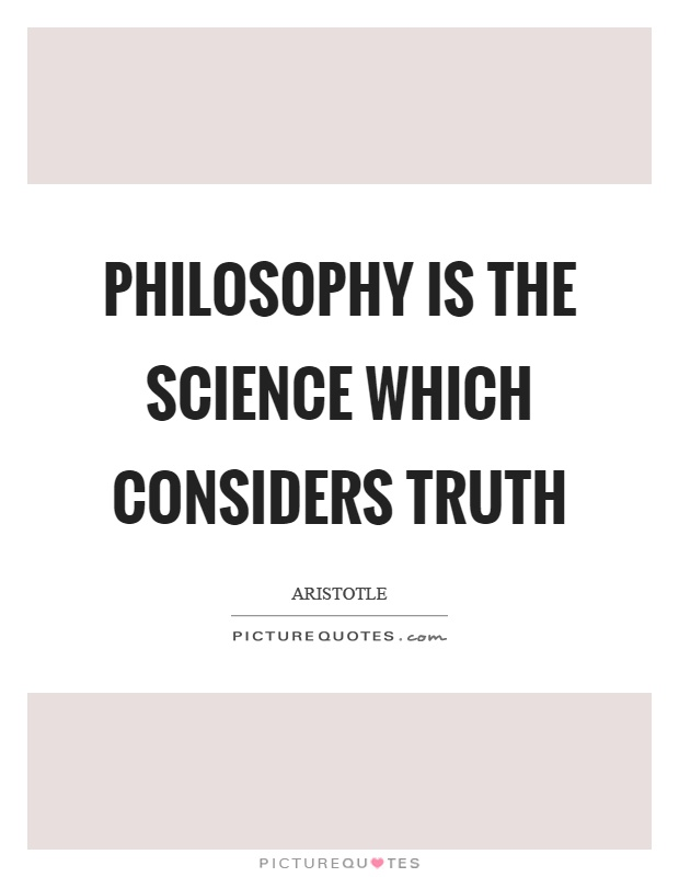 Philosophy is the science which considers truth Picture Quote #1