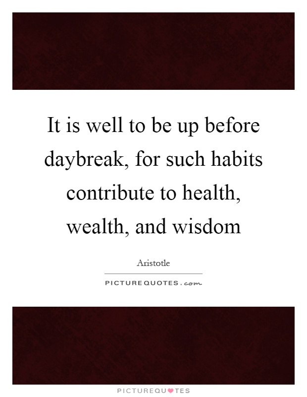 It is well to be up before daybreak, for such habits contribute to health, wealth, and wisdom Picture Quote #1