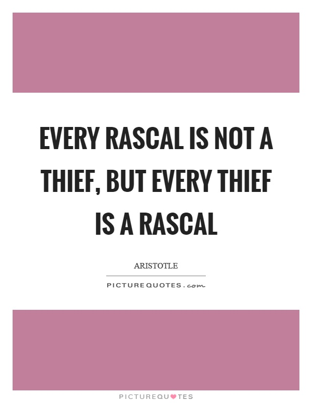 Every rascal is not a thief, but every thief is a rascal Picture Quote #1