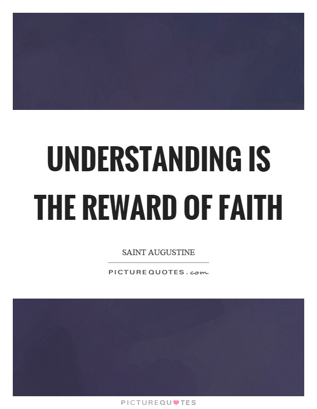 Understanding is the reward of faith Picture Quote #1